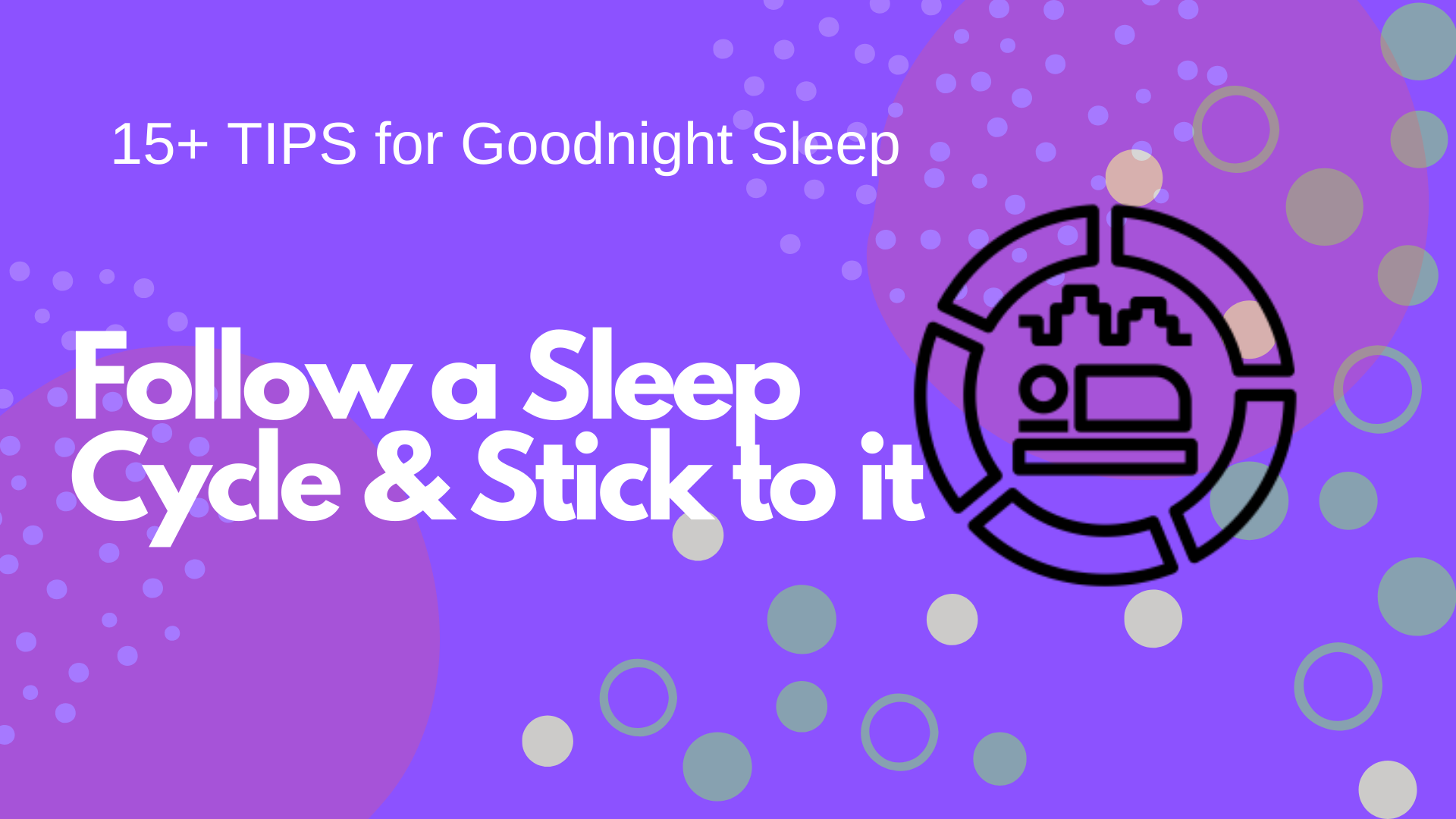 Follow a Sleep Cycle & Stick to it